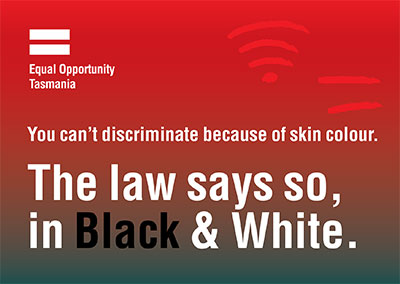 You can't discriminate because of skin colour. The law says so, in Black and White.